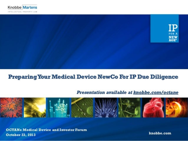 PreparingYour Medical Device NewCo For IP Due Diligence Presentation available at knobbe.com/octane OCTANe Medical Device ...