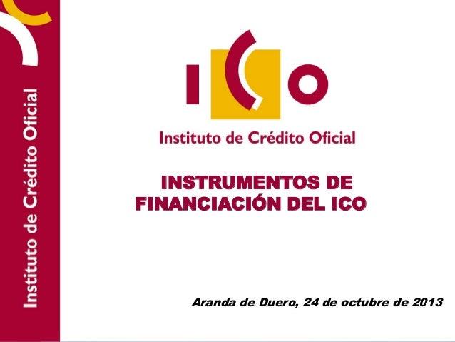 INSTRUMENTOS DE FINANCIACIÓN DEL ICO  Aranda de Duero, 24 de octubre de 2013
