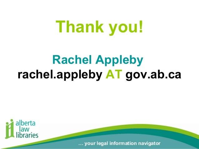 Thank you! Rachel Appleby rachel.appleby AT gov.ab.ca  … your legal information navigator … your legal information navigat...