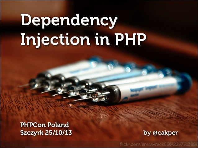 Dependency Injection in PHP  PHPCon Poland Szczyrk 25/10/13  !  by @cakper flickr.com/limowreck666/223731385/