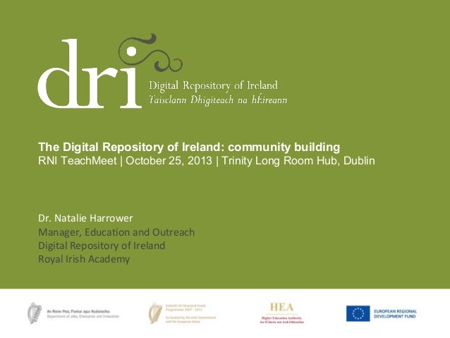 The Digital Repository of Ireland: community building RNI TeachMeet | October 25, 2013 | Trinity Long Room Hub, Dublin  Dr...