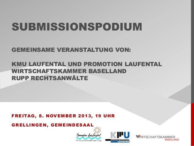 SUBMISSIONSPODIUM GEMEINSAME VERANSTALTUNG VON: KMU LAUFENTAL UND PROMOTION LAUFENTAL WIRTSCHAFTSKAMMER BASELLAND RUPP REC...