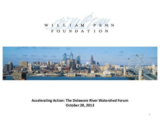 Accelerating Action: The Delaware River Watershed Forum October 28, 2013 1