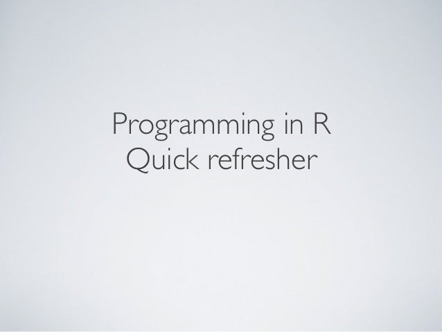Programming in R Quick refresher