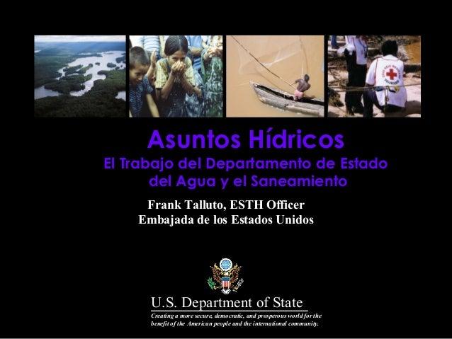 Asuntos Hídricos  El Trabajo del Departamento de Estado del Agua y el Saneamiento Frank Talluto, ESTH Officer Embajada de ...