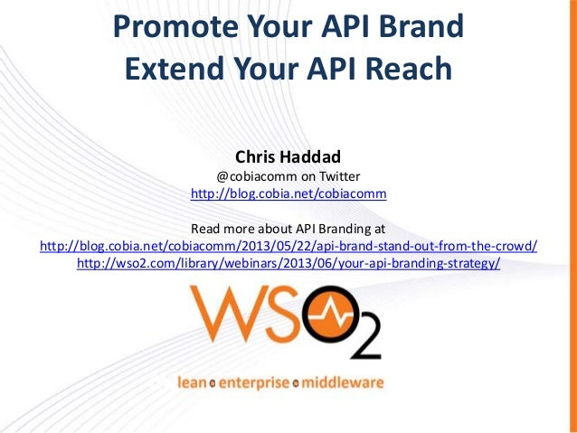 Promote Your API Brand Extend Your API Reach Chris Haddad @cobiacomm on Twitter http://blog.cobia.net/cobiacomm  Read more...