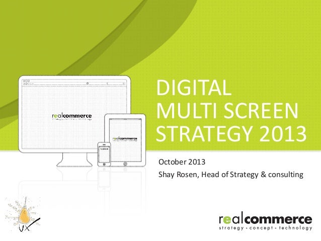 DIGITAL MULTI SCREEN STRATEGY 2013 October 2013 Shay Rosen, Head of Strategy & consulting