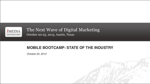 MOBILE BOOTCAMP: STATE OF THE INDUSTRY October 20, 2013