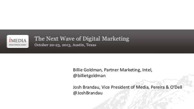 Billie Goldman, Partner Marketing, Intel, @billietgoldman Josh Brandau, Vice President of Media, Pereira & O'Dell @JoshBra...