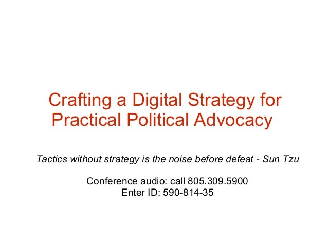Crafting a Digital Strategy for Practical Political Advocacy Tactics without strategy is the noise before defeat - Sun Tzu...