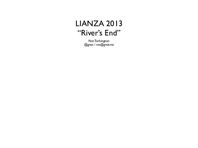 """LIANZA 2013 """"River's End"""" Nat Torkington  @gnat / me@gnat.me"""