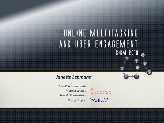 ONLINE MULTITASKING AND USER ENGAGEMENT CIKM 2013 In	   collabora*on	   with:	    Mounia	   Lalmas,	   	    Ricardo	   Bae...