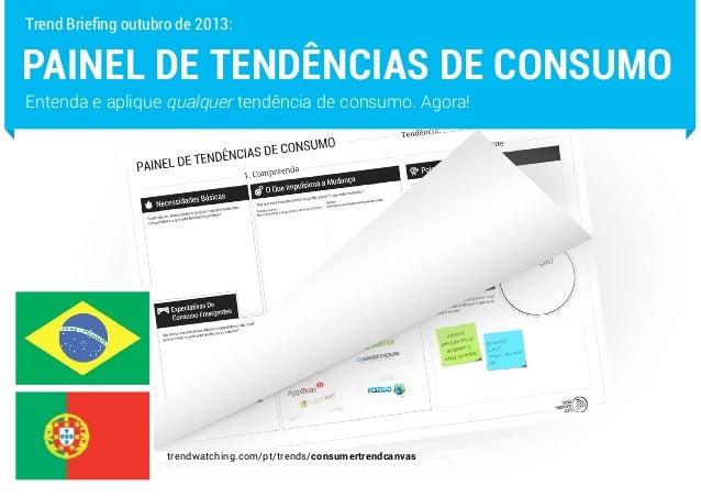 PAINEL DE TENDÊNCIAS DE CONSUMO Entenda e aplique qualquer tendência de consumo. Agora! Trend Briefing outubro de 2013: tr...