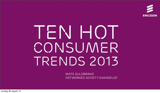 1 CONSUMER TEN HOT TRENDS 2013 Mats Guldbrand Networked Society Evangelist onsdag 28 augusti 13