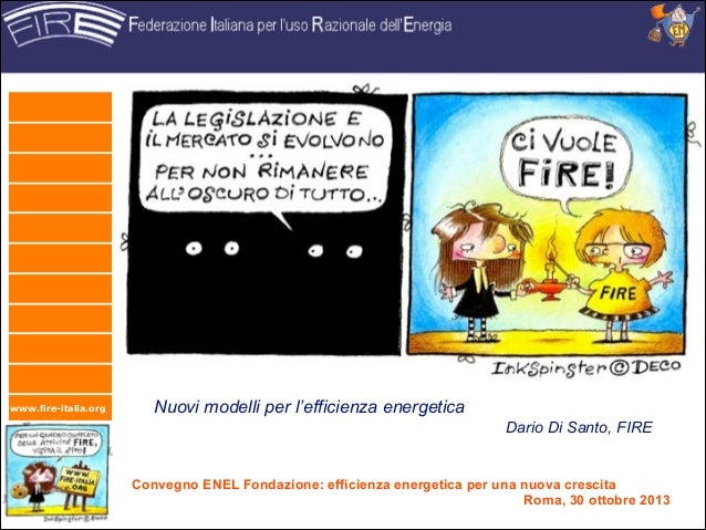 www.fire-italia.org  Nuovi modelli per l'efficienza energetica Dario Di Santo, FIRE  Convegno ENEL Fondazione: efficienza ...