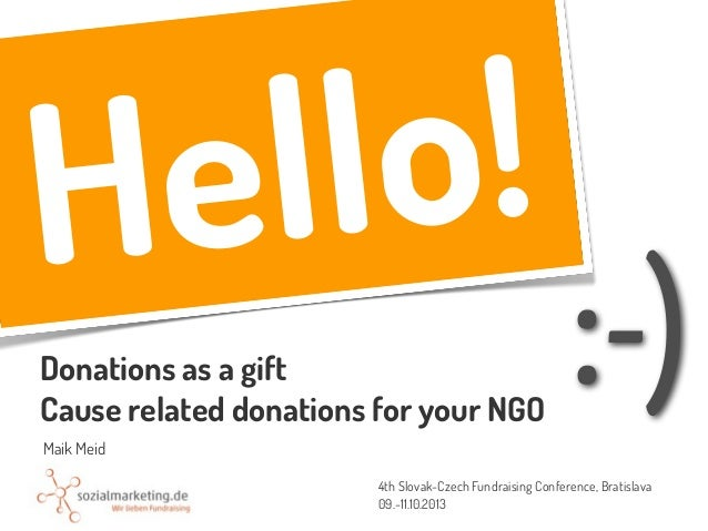Hello! Donations as a gift Cause related donations for your NGO 4th Slovak-Czech Fundraising Conference, Bratislava 09.-11...