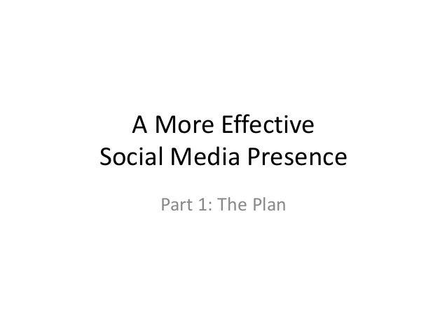 A More Effective Social Media Presence Part 1: The Plan