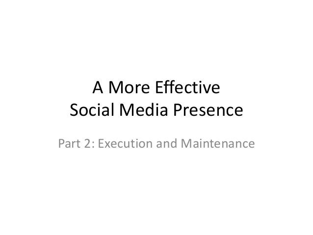 A More Effective Social Media Presence Part 2: Execution and Maintenance