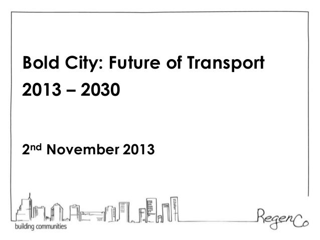 Bold City: Future of Transport 2013 – 2030 2nd November 2013