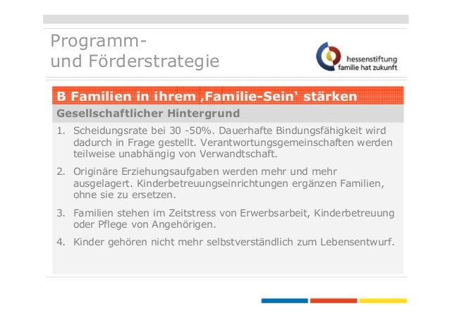 Programmund Förderstrategie B Familien in ihrem 'Familie-Sein' stärken Gesellschaftlicher Hintergrund 1. Scheidungsrate be...