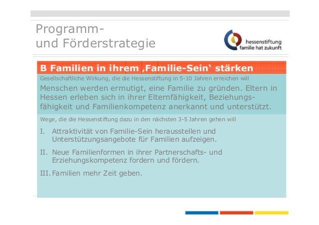 Programmund Förderstrategie B Familien in ihrem 'Familie-Sein' stärken Gesellschaftliche Wirkung, die die Hessenstiftung i...