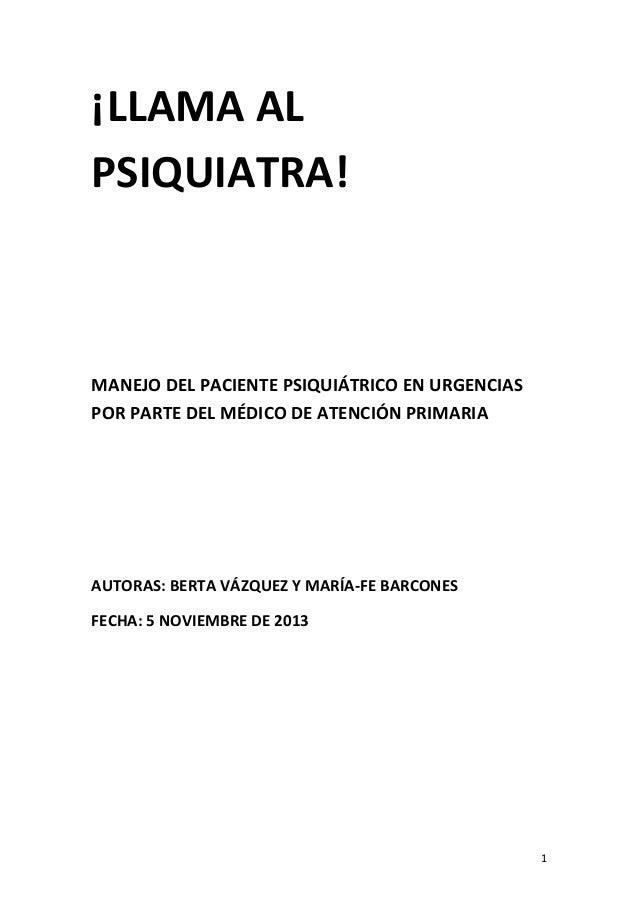 ¡LLAMA AL PSIQUIATRA!  MANEJO DEL PACIENTE PSIQUIÁTRICO EN URGENCIAS POR PARTE DEL MÉDICO DE ATENCIÓN PRIMARIA  AUTORAS: B...