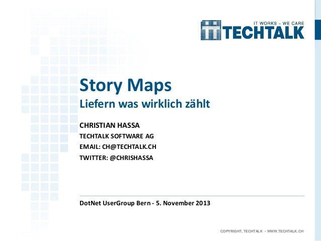 Story Maps Liefern was wirklich zählt CHRISTIAN HASSA TECHTALK SOFTWARE AG EMAIL: CH@TECHTALK.CH TWITTER: @CHRISHASSA  Dot...