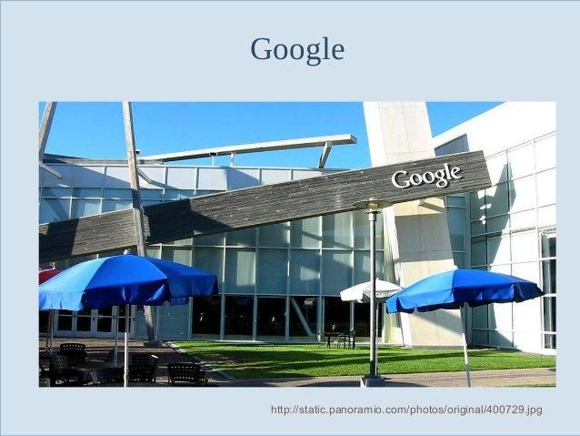 Google  Slide 10  http://static.panoramio.com/photos/original/400729.jpg