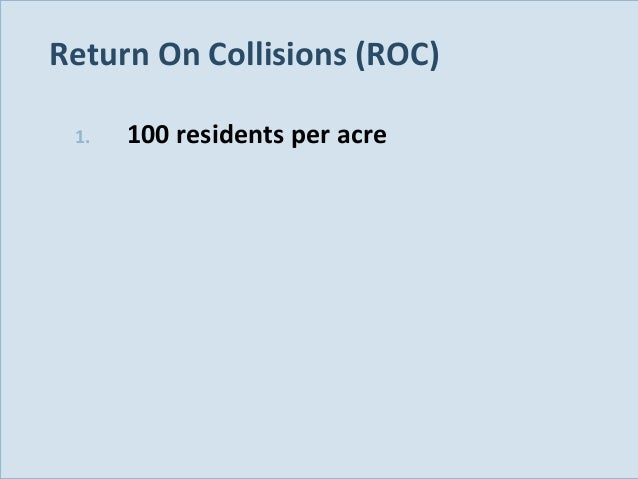 Return On Collisions (ROC) 1.  Slide 117  100 residents per acre