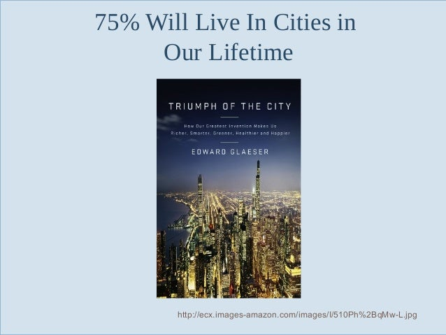 75% Will Live In Cities in Our Lifetime  Slide 131  http://ecx.images-amazon.com/images/I/510Ph%2BqMw-L.jpg