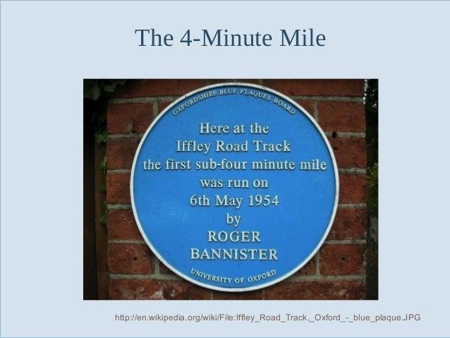 The 4-Minute Mile  Slide 133  http://en.wikipedia.org/wiki/File:Iffley_Road_Track,_Oxford_-_blue_plaque.JPG