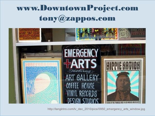 www.DowntownProject.com tony@zappos.com  Slide 134  http://langintro.com/lv_dec_2010/pics/0950_emergency_arts_window.jpg