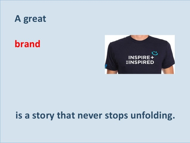 A great brand  is a story that never stops unfolding. Slide 135