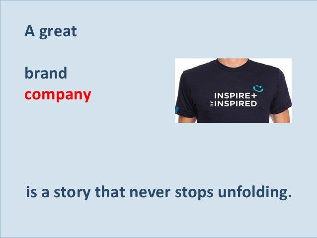 A great brand company  is a story that never stops unfolding. Slide 136
