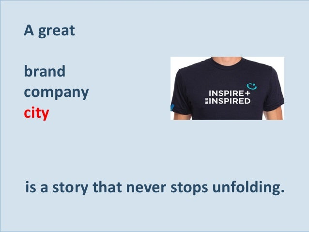 A great brand company city  is a story that never stops unfolding. Slide 137