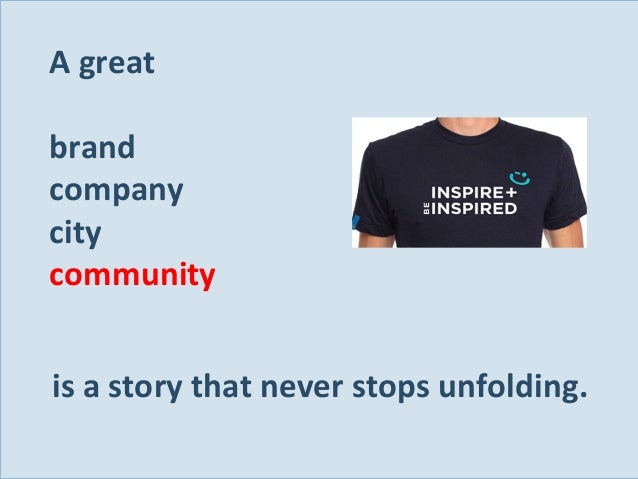 A great brand company city community is a story that never stops unfolding. Slide 138
