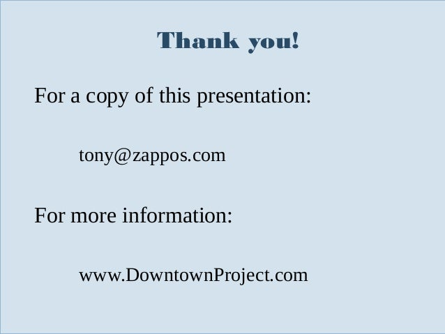Thank you! For a copy of this presentation: tony@zappos.com  For more information: www.DowntownProject.com Slide 139