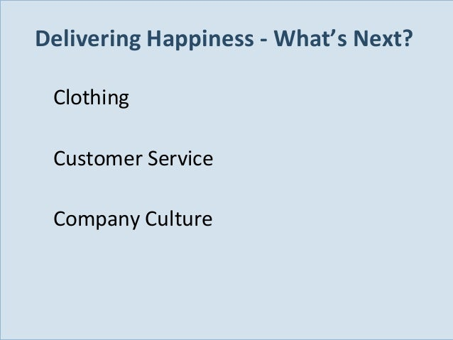 Delivering Happiness - What's Next? Clothing Customer Service Company Culture  Slide 18