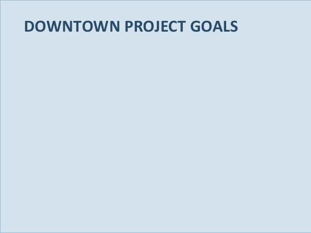 DOWNTOWN PROJECT GOALS  Slide 21