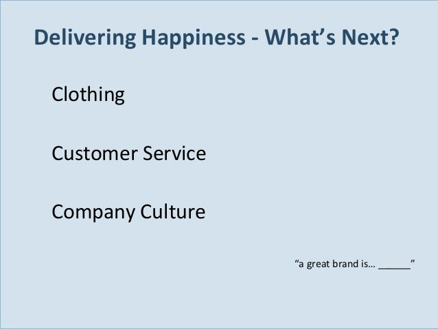 """Delivering Happiness - What's Next? Clothing Customer Service Company Culture """"a great brand is… ______""""  Slide 4"""