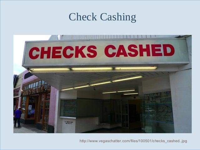 Check Cashing  Slide 47  http://www.vegaschatter.com/files/100501/checks_cashed..jpg