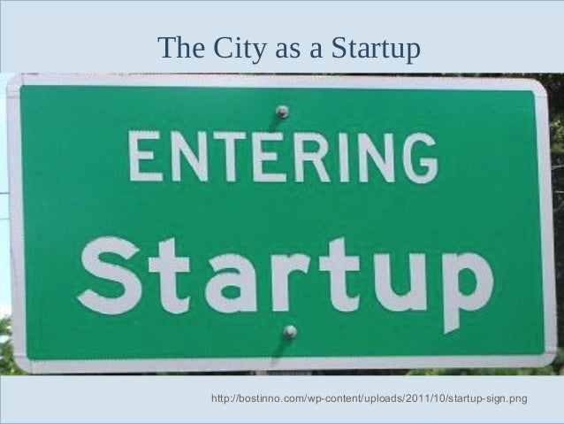 The City as a Startup  Slide 62  http://bostinno.com/wp-content/uploads/2011/10/startup-sign.png