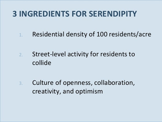 3 INGREDIENTS FOR SERENDIPITY 1.  2.  Street-level activity for residents to collide  3.  Slide 76  Residential density of...