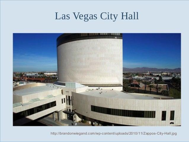 Las Vegas City Hall  Slide 78  http://brandonwiegand.com/wp-content/uploads/2010/11/Zappos-City-Hall.jpg
