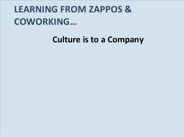 LEARNING FROM ZAPPOS & COWORKING… Culture is to a Company  Slide 80