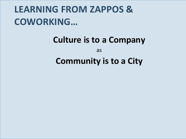 LEARNING FROM ZAPPOS & COWORKING… Culture is to a Company as  Community is to a City  Slide 81