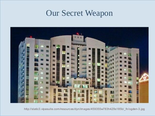 Our Secret Weapon  Slide 83  http://static3.vipasuite.com/resources/dyn/images/459355w783h429s185b/_fn/ogden-3.jpg