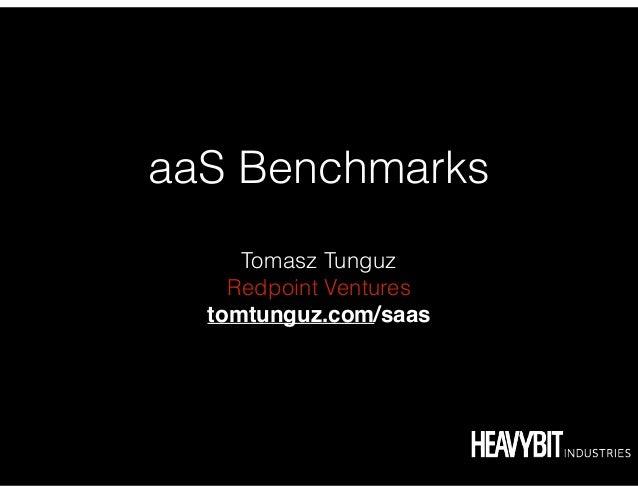 aaS Benchmarks ! Tomasz Tunguz Redpoint Ventures tomtunguz.com/saas!