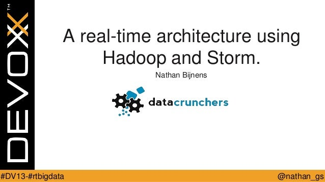 A real-time architecture using Hadoop and Storm. Nathan Bijnens  #DV13-#rtbigdata  @nathan_gs