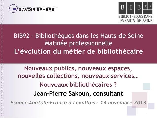 BIB92 – Bibliothèques dans les Hauts-de-Seine Matinée professionnelle  L'évolution du métier de bibliothécaire Nouveaux pu...